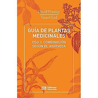 Guia de Plantas Medicinales - USO y Combinacion Segun El Ayurveda [Spanish]