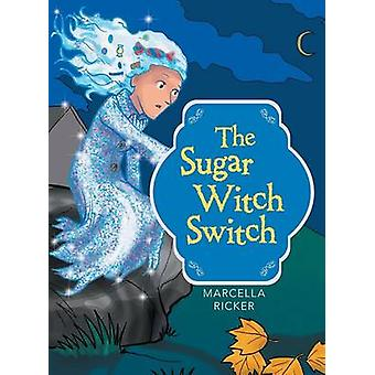 The Sugar Witch Switch by Ricker & Marcella