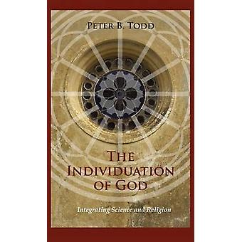 The Individuation of God Integrating Science and Religion by Todd & Peter B.