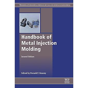 Handbook of Metal Injection Molding by Donald Heaney