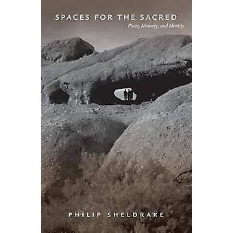 Spaces for the Sacred Place Memory and Identity by Sheldrake & Philip