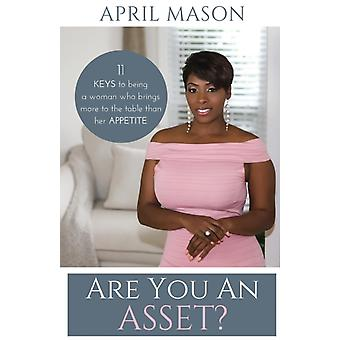 Are You An Asset 11 Keys to Being a Woman Who Brings More to the Table than herAppetite by April & Mason
