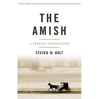 The Amish by Nolt & Steven M. Professor of History and Anabaptist and Pietist Studies & Elizabethtown College