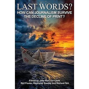 Last Words How can journalism survive the decline of print by Mair & John