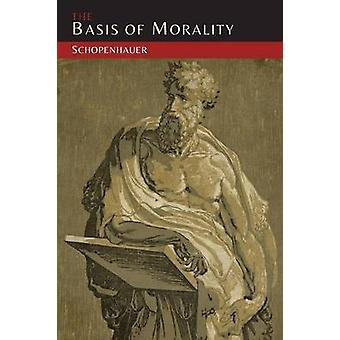 The Basis of Morality by Schopenhauer & Arthur