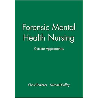 Forensic Mental Health Nursing Current Approaches by Chaloner & Chris