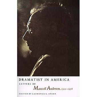 Dramatist in America Letters of Maxwell Anderson 19121958 by Avery & Laurence G.