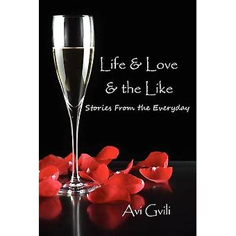 Life  Love  the Like Stories from the Everyday by Gvili & Avi