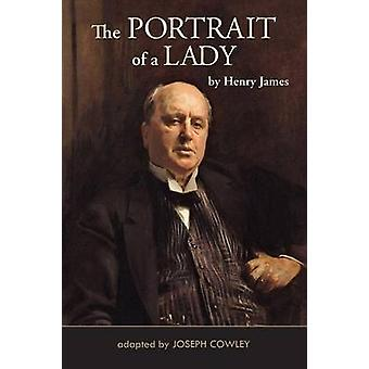 The Portrait of a Lady Adapted by Joseph Cowley by Cowley & Joseph