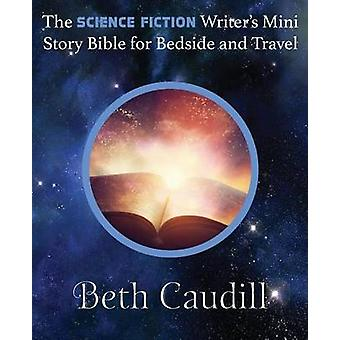 The Science Fiction Writers Mini Story Bible for Bedside and Travel by Caudill & Beth
