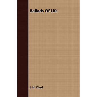 Ballads Of Life by Ward & J. H.