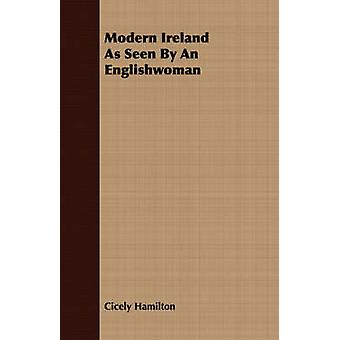 Modern Ireland As Seen By An Englishwoman by Hamilton & Cicely