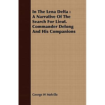In The Lena Delta  A Narrative Of The Search For Lieut. Commander Delong And His Companions by Melville & George W