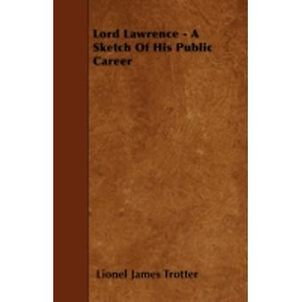 Lord Lawrence  A Sketch Of His Public Career by Trotter & Lionel James