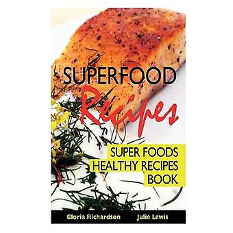Superfood Recipes Super Foods Healthy Recipes Book by Richardson & Gloria