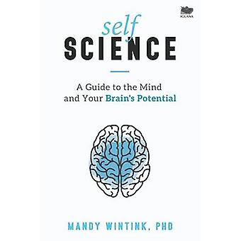 Self Science A Guide to the Mind and Your Brains Potential by Wintink & Mandy