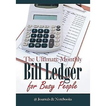 The Ultimate Monthly Bill Ledger for Busy People by Journals Notebooks