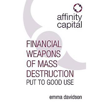 Affinity Capital  Financial Weapons of Mass Destruction Put To Good Use by Davidson & Emma