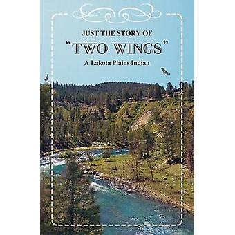 Just the Story of Two Wings A Lakota Plains Indian by Lancaster & Valerie A.