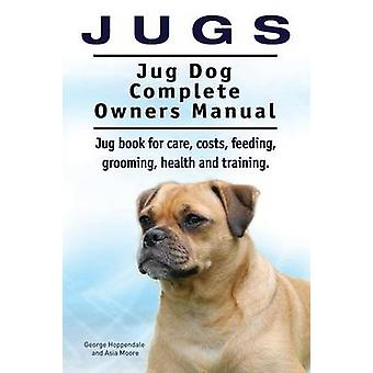 Jugs. Jug Dog Complete Owners Manual. Jug book for care costs feeding grooming health and training. Jug dogs. by Hoppendale & George