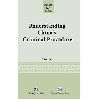 Understanding Chinas Criminal Procedure by Yi & Yanyou