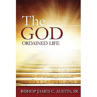 The God Ordained Life by Austin Sr & James C.