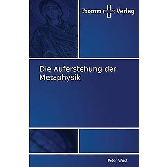 Die Auferstehung Der Metaphysik by Wust Peter