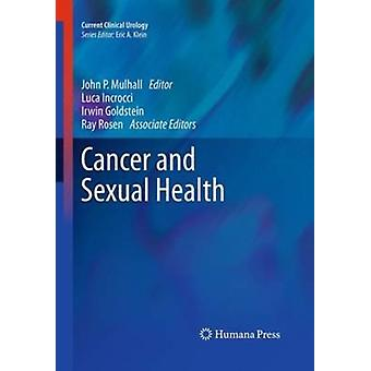Cancer and Sexual Health by Edited by Luca Incrocci & Edited by Ray Rosen & Edited by John P Mulhall & Edited by Irwin Goldstein