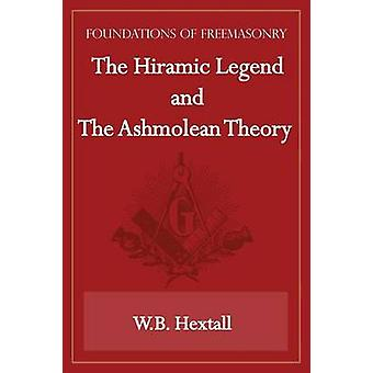 The Hiramic Legend and The Ashmolean Theory Foundations of Freemasonry Series by Hextall & W.B.