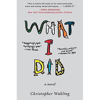 What I Did by Christopher Wakling - 9780062121691 Book