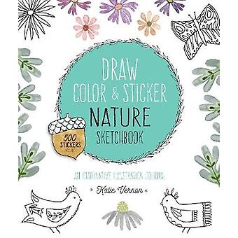Draw - Color - and Sticker Nature Sketchbook - An Imaginative Illustra