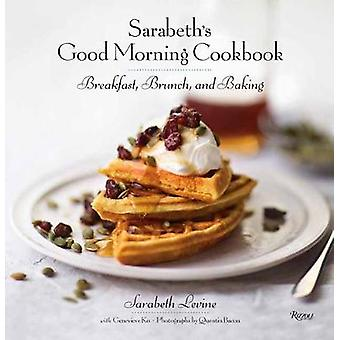 Sarabeth's Good Morning Cookbook - Breakfast - Brunch - and Baking by