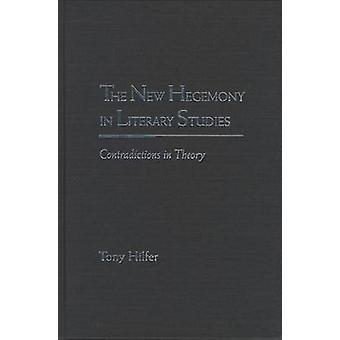The New Hegemony in Literary Studies - Contradictions in Theory by Ton