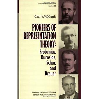 Pioneers of Representation Theory - Frobenius - Burnside - Schur and B