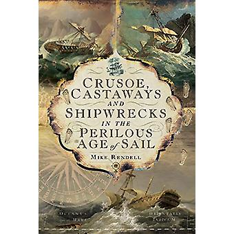 Crusoe - Castaways and Shipwrecks in the Perilous Age of Sail by Mike