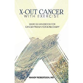 X-Out Cancer with Exercise - Exercise Handbook for Cancer Prevention a