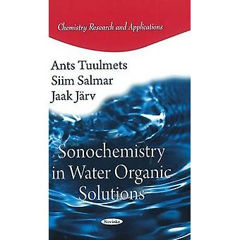 Sonochemistry in Water Organic Solutions par Ants Tuulmets - Siim Salm
