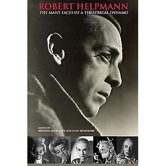 Robert Helpmann - The Many Faces of a Theatrical Dynamo by Richard Cav