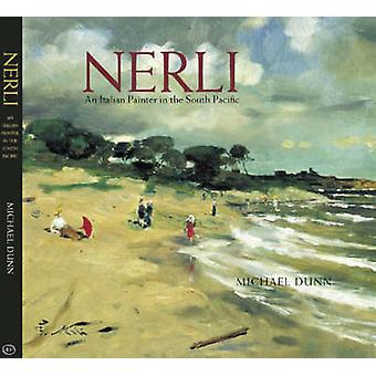 Nerli - An Italian Painter in the South Pacific by Michael Dunn - 9781