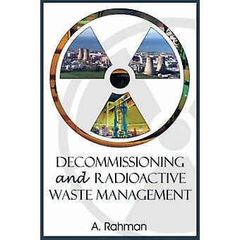 Decommissioning and Radioactive Waste Management by A. Rahman - 97819