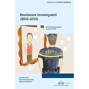 Resilience Investigated (2010-2015) - On Human Processes in Police Wor
