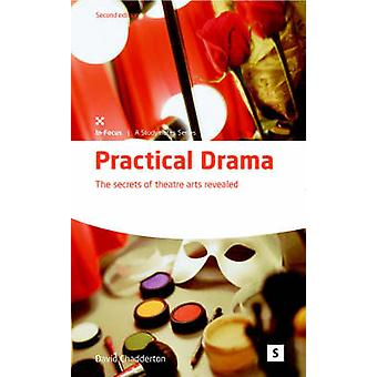 Practical Drama - The Secrets of Theatre Arts Revealed (2nd Revised ed
