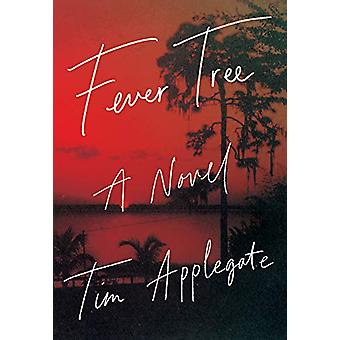 Fever Tree - A Novel of Southern Noir by Tim Applegate - 9781948705035