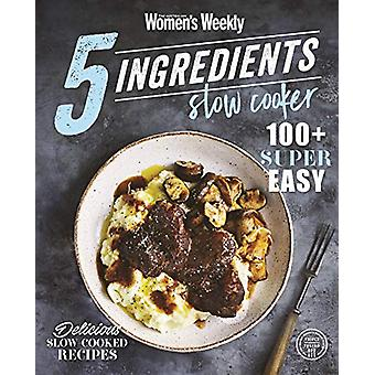 5 Ingredients Slow Cooker - 9781925695403 Book