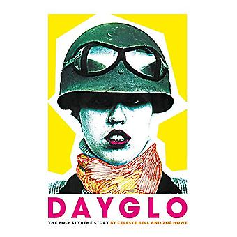 Dayglo! - The Creative Life of Poly Styrene by Celeste Bell - 97817855