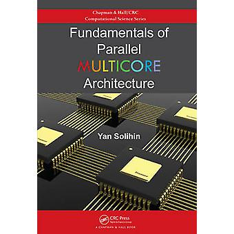 Fundamentals of Parallel Multicore Architecture by Yan Solihin