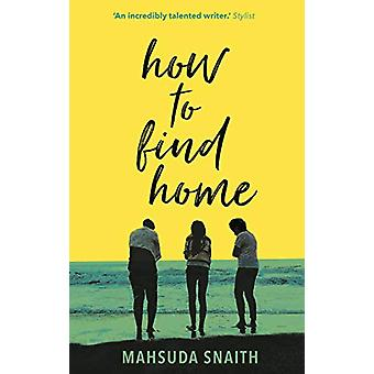 How To Find Home by Mahsuda Snaith - 9780857524690 Book