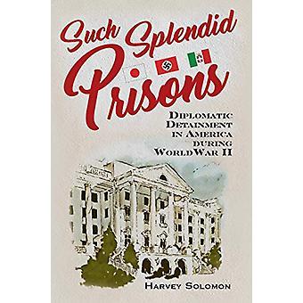 Tais prisões esplêndidas - Detenção Diplomática na América Durante o Mundo