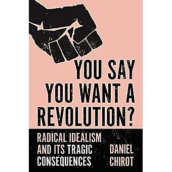 You Say You Want a Revolution? - Radical Idealism and Its Tragic Conse