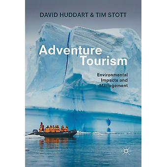 Adventure Tourism  Environmental Impacts and Management by David Huddart & Tim Stott